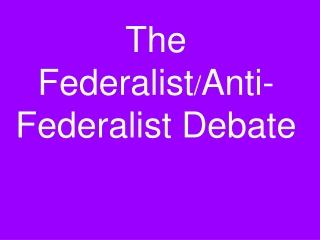 The Federalist / Anti-Federalist Debate