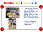 Doubles Plus 1 Game To 11