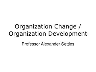 Organization Change / Organization Development