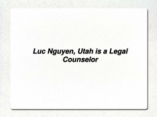 Luc Nguyen, Utah is a Legal Counselor