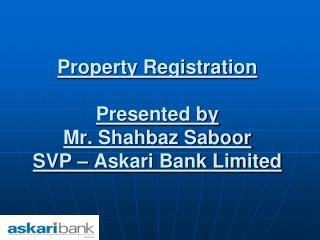 Property Registration  Presented by  Mr. Shahbaz Saboor  SVP   Askari Bank Limited