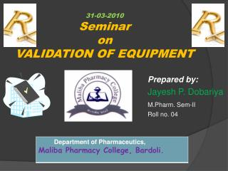 31-03-2010 Seminar  on VALIDATION OF EQUIPMENT
