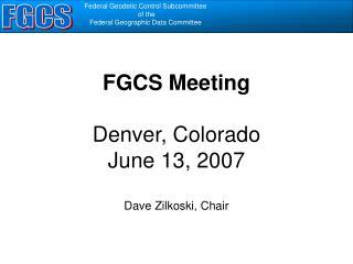 FGCS Meeting  Denver, Colorado June 13, 2007