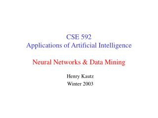 CSE 592 Applications of Artificial Intelligence Neural Networks & Data Mining