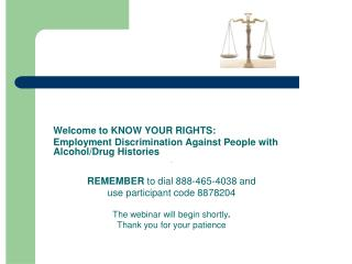 Welcome to KNOW YOUR RIGHTS:   Employment Discrimination Against People with Alcohol/Drug Histories .  REMEMBER  to dial