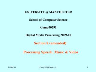 UNIVERSITY  of  MANCHESTER School of Computer Science Comp30291  Digital Media Processing 2009-10 Section 8 (amended):