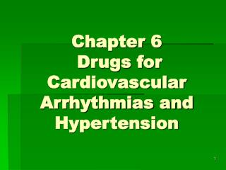 Chapter 6  Drugs for Cardiovascular Arrhythmias and Hypertension