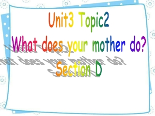 Unit3 Topic2 What does your mother do? Section D