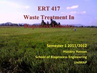 ERT 417 Waste Treatment In  Bioprocess Industry
