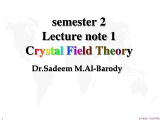 semester 2 Lecture note 1 C r y s t a l  F i e l d  T h e o r y