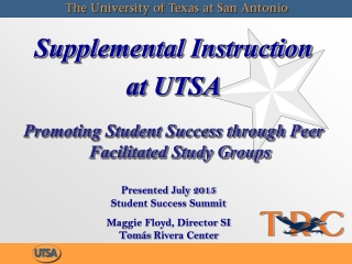 Supplemental Instruction at UTSA Promoting Student Success through Peer Facilitated Study Groups