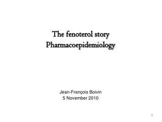 The fenoterol story Pharmacoepidemiology Jean-François Boivin 5 November 2010