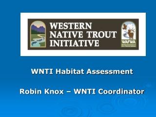 WNTI Habitat Assessment Robin Knox – WNTI Coordinator