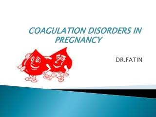 COAGULATION DISORDERS IN  PREGNANCY
