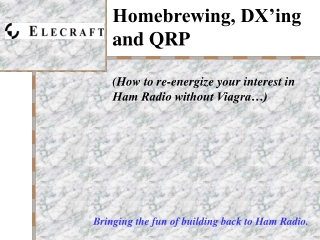Homebrewing, DX'ing and QRP  (How to re-energize your interest in Ham Radio without Viagra…)