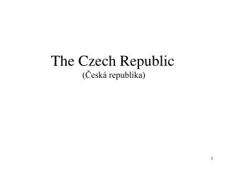 The  Czech Republic   (Česká republika)