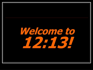 Welcome to 12:13!