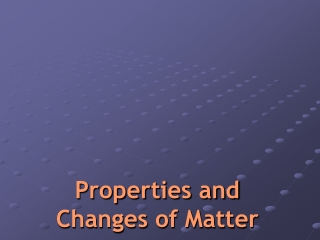 Properties and Changes of Matter
