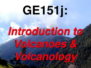 GE151j: Introduction to Volcanoes & Volcanology