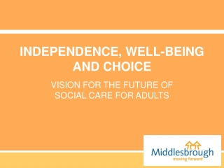 INDEPENDENCE, WELL-BEING AND CHOICE