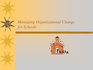 Managing Organizational Change  for Schools
