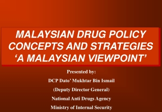 MALAYSIAN DRUG POLICY CONCEPTS AND STRATEGIES 'A MALAYSIAN VIEWPOINT'