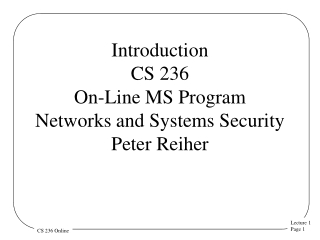Introduction CS 236 On-Line MS Program Networks and Systems Security  Peter Reiher