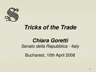 Tricks of the Trade Chiara Goretti Senato della Repubblica - Italy Bucharest, 10th April 2008