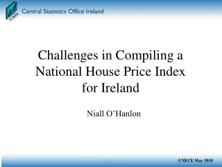 Challenges in Compiling a National House Price Index for Ireland Niall O'Hanlon