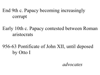 End 9th c. Papacy becoming increasingly 	corrupt Early 10th c. Papacy contested between Roman