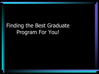 Finding the Best Graduate Program For You!