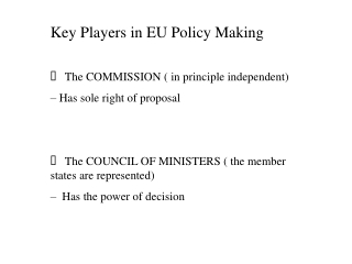 Key Players in EU Policy Making    The COMMISSION ( in principle independent)