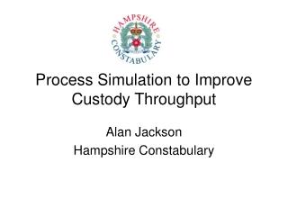 Process Simulation to Improve Custody Throughput