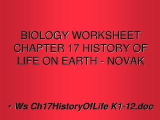 BIOLOGY WORKSHEET  CHAPTER 17 HISTORY OF LIFE ON EARTH - NOVAK