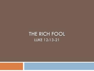 The Rich fool Luke 12:13-21