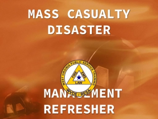 MASS CASUALTY DISASTER  MANAGEMENT REFRESHER