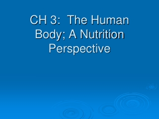 CH 3:  The Human Body; A Nutrition Perspective