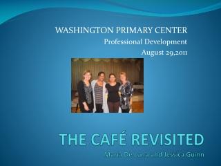 THE CAFÉ REVISITED Maria De Luna and Jessica Guinn