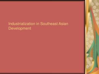 Industrialization in Southeast Asian Development