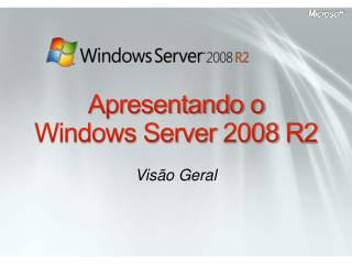 Apresentando o  Windows Server 2008 R2