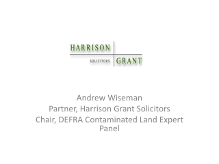 Andrew Wiseman Partner, Harrison Grant Solicitors Chair, DEFRA Contaminated Land Expert Panel