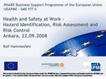 Health and Safety at Work -  Hazard Identification, Risk Assessment and Risk Control Ankara, 22.09.2008   Ralf Hammesfah