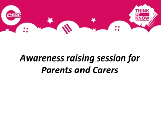 Awareness raising session for   Parents and Carers