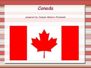 Canada prepared by Justyna Babiarz-Furmanek
