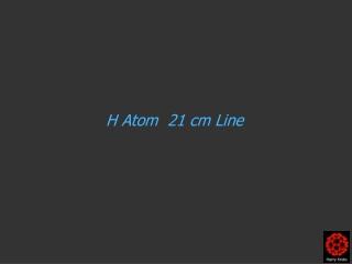 H Atom  21 cm Line