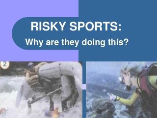 RISKY SPORTS: