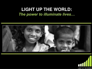 LIGHT UP THE WORLD: The power to illuminate lives…