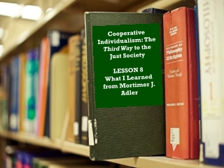 Cooperative Individualism: The  Third Way  to the Just Society LESSON 8