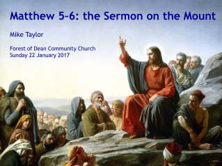 Matthew 5–6: the Sermon on the Mount Mike Taylor Forest of Dean Community Church