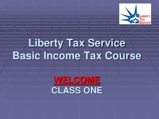 Liberty Tax Service Basic Income Tax Course WELCOME CLASS ONE